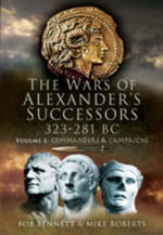 The Wars of Alexander's Successors 323 - 281 BC : Commanders and Campaigns v. 1 - Bob Bennett