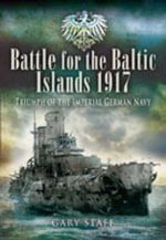 Battle of the Baltic Islands 1917 : Triumph of the Imperial German Navy - Gary Staff
