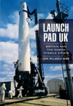 Launch Pad UK : Britain and the Cuban Missile Crisis - Jim Wilson