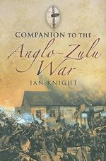 Companion to the Anglo-Zulu War - Ian Knight