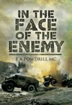 In the Face of the Enemy : A Battery Sergeant Major in Action in the Second World War - Ernest Powdrill M C
