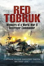 Red Tobruk : Memoirs of a World War II Destroyer Commander - Gregory Smith