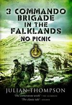 3 Commando Brigade in the Falklands : No Picnic - Julian Thompson