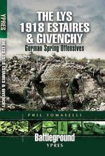The Battle of Lys 1918 : Givenchy and the River Lawe - Phil Tomaselli