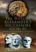 The Wars of Alexander's Successors 323-281 BC : Battles and Tactics v. 2 - Bob Bennett
