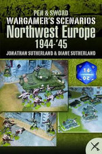 Wargame Scenarios : Northwest Europe 1944-45 - Alistair Smith