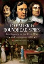 Cavalier and Roundhead Spies : Intelligence in the Civil War and Commonwealth - Julian Whitehead