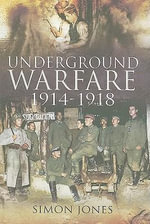 Underground Warfare 1914-1918 - Simon Jones