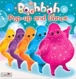 Boohbah : Pop-Up and Dance : Boohbah Ser.