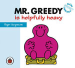 Mr Greedy is helpfully heavy : New Story Library - Hargreaves Roger