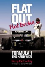 Flat Out, Flat Broke : Formula 1 the Hard Way! - Perry McCarthy
