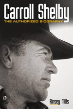 Carroll Shelby : The Authorised Biography - Rinsey Mills