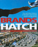 Brands Hatch : The Definitive History of Britain's Best-loved Motor Racing Circuit - Chas Parker