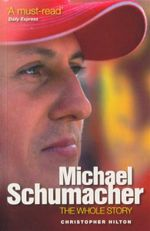 Michael Schumacher : The Whole Story - Christopher Hilton