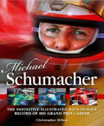 Michael Schumacher : The Definitive Illustrated Race-by-race Record of His Grand Prix Career - Christopher Hilton