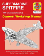 Spitfire Manual : An Insight into Owning, Restoring, Servicing and Flying Britain's Legendary World War 2 Fighter - Dr. Alfred Price