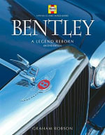 Bentley : A Legend Reborn - Graham Robson