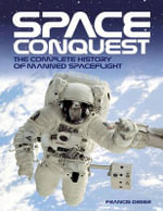 Space Conquest : The Complete History of Manned Spaceflight - Francis Dreer