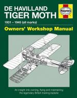 De Havilland Tiger Moth Manual : An Insight into Owning, Flying and Maintaining the Legendary British Training Biplane - Steve Slater