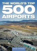 The World's Top 500 Airports - David Wragg