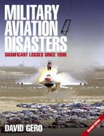 Military Aviation Disasters : Significant Losses Since 1908 - David Gero