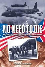 No Need to Die : American Flyers in RAF Bomber Command - Gordon Thorburn