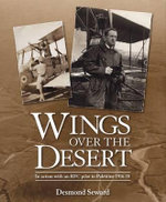 Wings Over the Desert : In Action with an RFC Pilot in Palestine 1916-18 - Desmond Seward