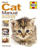 The Cat Manual : The Complete Step-by-step Guide to Understanding and Caring for Your Cat - Claire Bessant