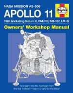 Apollo 11 Manual : An Insight into the Hardware from the First Manned Mission to Land on the Moon - Chris Riley
