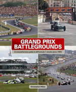 Grand Prix Battlegrounds : A Comprehensive Guide to All Formula 1 Circuits Since 1950 - Christopher Hilton
