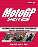 MotoGP Source Book : Sixty Years of World Championship Motorcycle Racing: The Riders, the Races, the Records - Julian Ryder