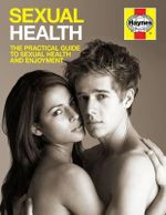 Sexual Health : The Practical Guide to Sexual Health and Enjoyment - Dr. Ian Banks