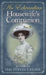 An Edwardian Housewife's Companion : A Guide for the Perfect Home - Reuben Davison
