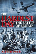 The Hardest Day : Battle of Britain : 18 August 1940 - Alfred Price