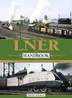 LNER Handbook : The London & North Eastern Railway 1923-1947 - David Wragg