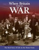 When Britain Went to War : The Real Story of Life on the Home Front - Richard Havers