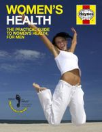 Women's Health : The Practical Guide to Women's Health, for Men - Dr. Ian Banks