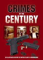 Crimes of the Century : An Illustrated History of British Felony & Misdemeanour - Jim Crawley