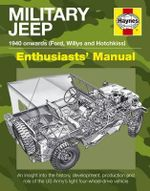 Military Jeep Manual : An Insight into the History, Development, Production and Roles of the US Army's Light Four-wheel-drive Vehicle - Pat Ware