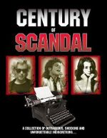 Century of Scandal : A Collection of Outrageous, Shocking and Unforgettable Indiscretions... - Sally Humphreys