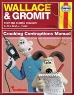 Wallace & Gromit : Cracking Contraptions Manual - Derek Smith