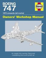 Boeing 747 Manual : An Insight into Owning, Flying and Maintaining the Iconic Jumbo Jet - Chris Wood