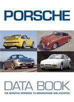 Porsche Data Book : The Definitive Reference to Specifications and Statistics