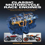 Classic Motorcycle Race Engines : Expert Technical Analysis of the World's Great Power Units - Kevin Cameron