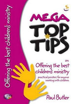 Mega Top Tips on Offering the Best Children's Ministry : Practical Pointers for Anyone Working with Children - Paul Butler