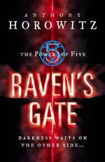 The Power Of Five : Raven's Gate : The Power of Five Series : Book 1 - Anthony Horowitz
