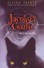 Jacobys Game : There Are No Rules ... - Alison Prince