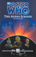 Doctor Who : The Audio Scripts : Volume 4 : Dr. Who Series - Ian Farrington