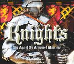 Knights : The Age of the Armoured Warriors - Simon Adams