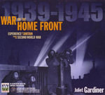 1939 - 1945 War On the Home Front : Experience Life In Britain During the Second World War - Juliet Gardiner